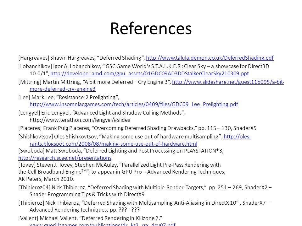 References [Hargreaves] Shawn Hargreaves, Deferred Shading , http://www.talula.demon.co.uk/DeferredShading.pdf.